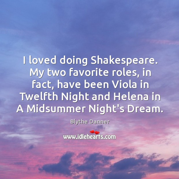 I loved doing Shakespeare. My two favorite roles, in fact, have been Blythe Danner Picture Quote