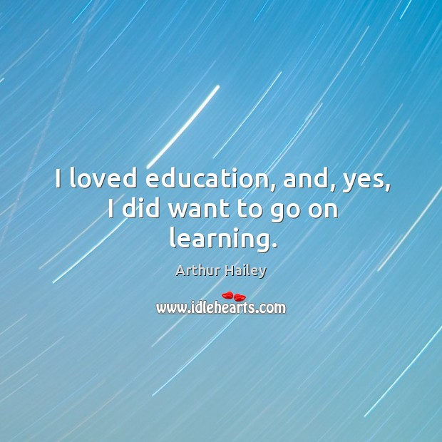 I loved education, and, yes, I did want to go on learning. Image