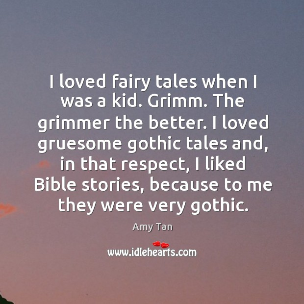 I loved fairy tales when I was a kid. Grimm. The grimmer the better. Image