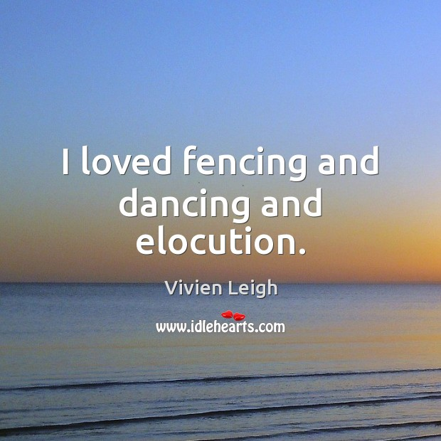 I loved fencing and dancing and elocution. Image