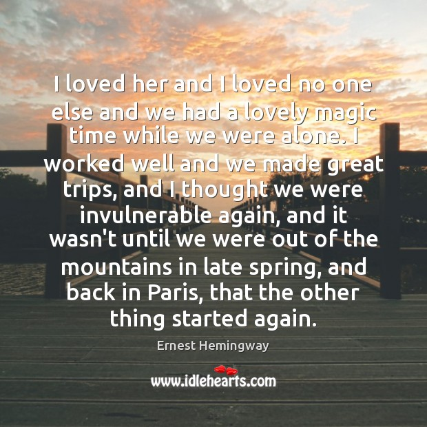 I loved her and I loved no one else and we had Ernest Hemingway Picture Quote