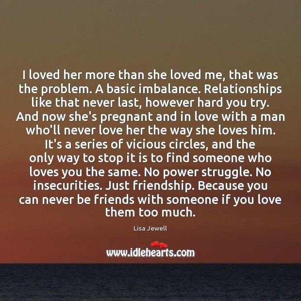 Image, I loved her more than she loved me, that was the problem.