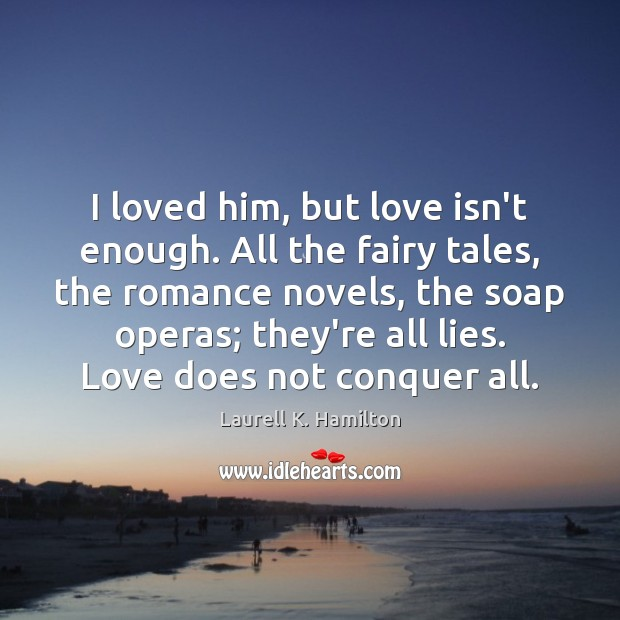 I loved him, but love isn't enough. All the fairy tales, the Image