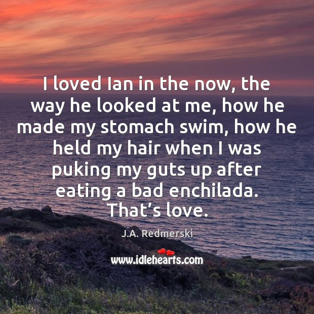 I loved Ian in the now, the way he looked at me, Image