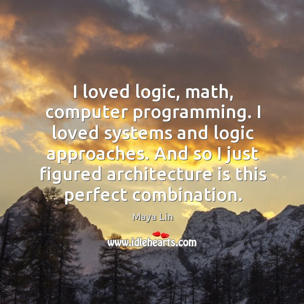 I loved logic, math, computer programming. I loved systems and logic approaches. Image