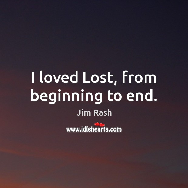 I loved Lost, from beginning to end. Image