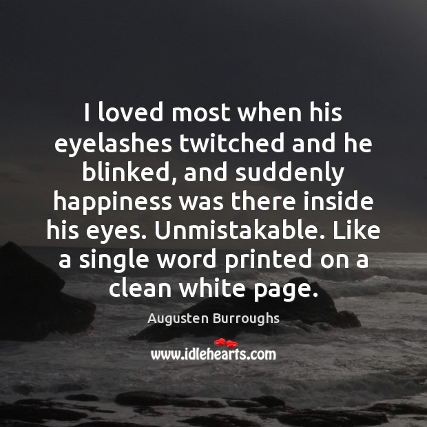 I loved most when his eyelashes twitched and he blinked, and suddenly Augusten Burroughs Picture Quote
