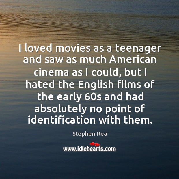 I loved movies as a teenager and saw as much American cinema Image