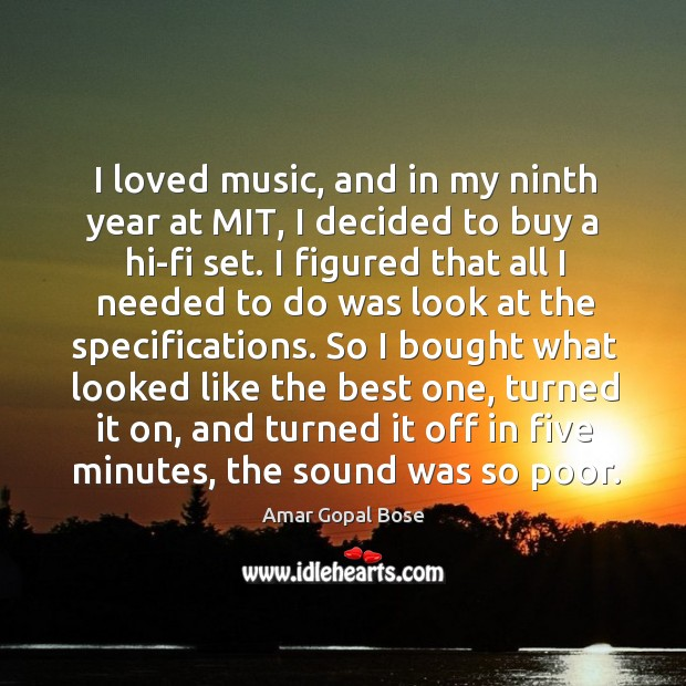 I loved music, and in my ninth year at mit, I decided to buy a hi-fi set. Image
