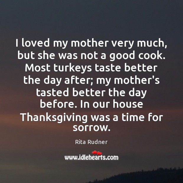 I loved my mother very much, but she was not a good Thanksgiving Quotes Image