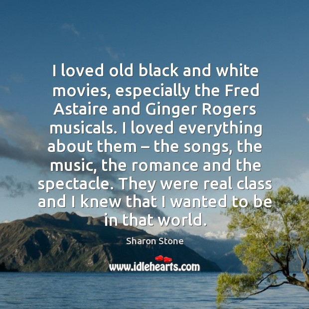 I Loved Old Black And White Movies Especially The Fred Astaire And Ginger Rogers Musicals