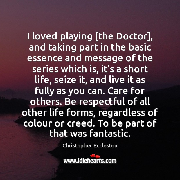 I loved playing [the Doctor], and taking part in the basic essence Image