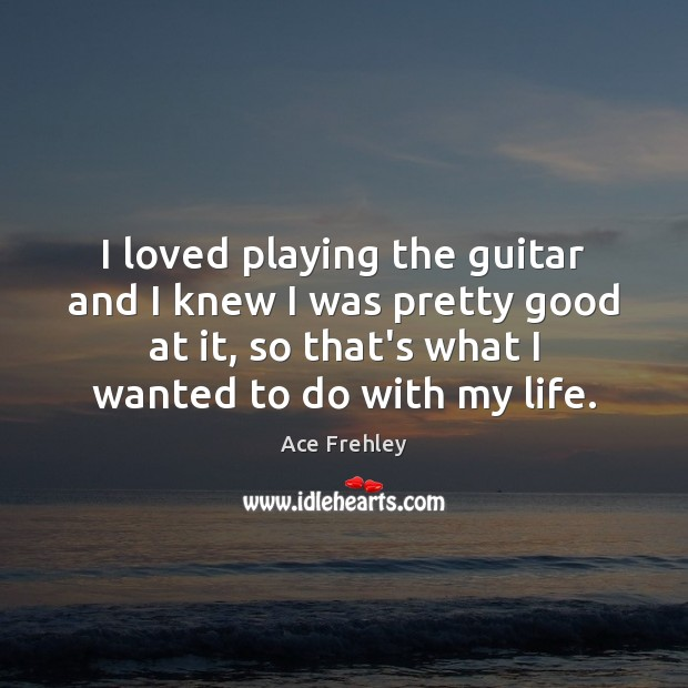 Image, I loved playing the guitar and I knew I was pretty good
