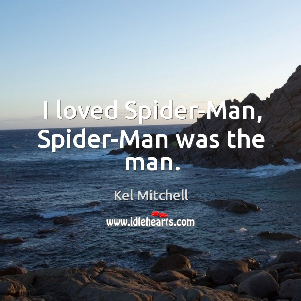 Kel Mitchell Picture Quote image saying: I loved spider-man, spider-man was the man.