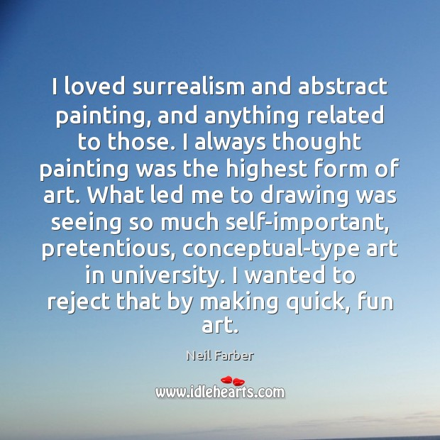 I loved surrealism and abstract painting, and anything related to those. I Image