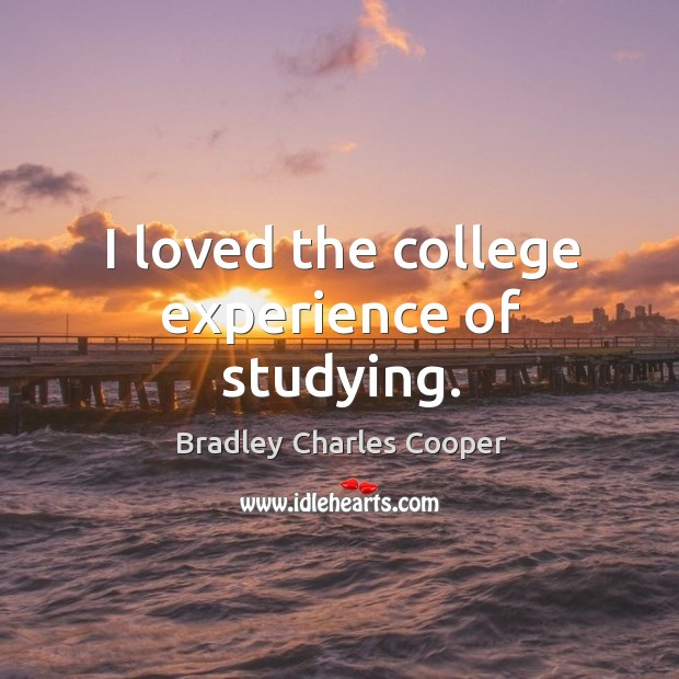 Image, I loved the college experience of studying.