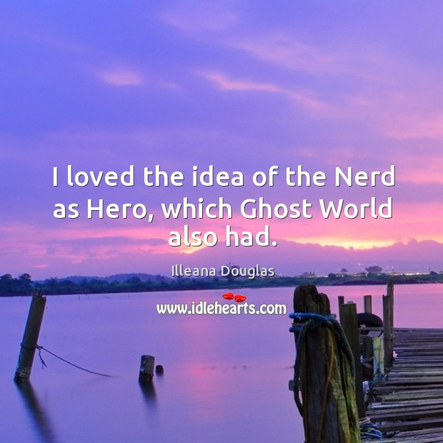 I loved the idea of the nerd as hero, which ghost world also had. Image