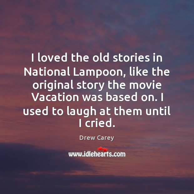 I loved the old stories in National Lampoon, like the original story Drew Carey Picture Quote