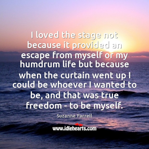 I loved the stage not because it provided an escape from myself Suzanne Farrell Picture Quote