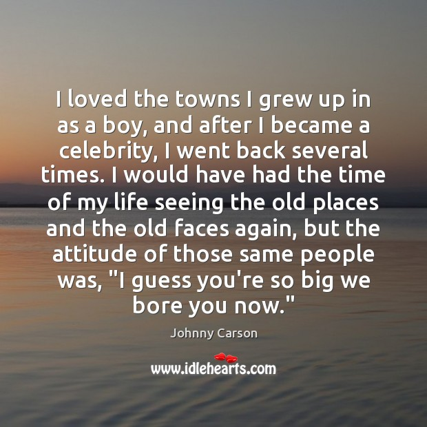 I loved the towns I grew up in as a boy, and Johnny Carson Picture Quote
