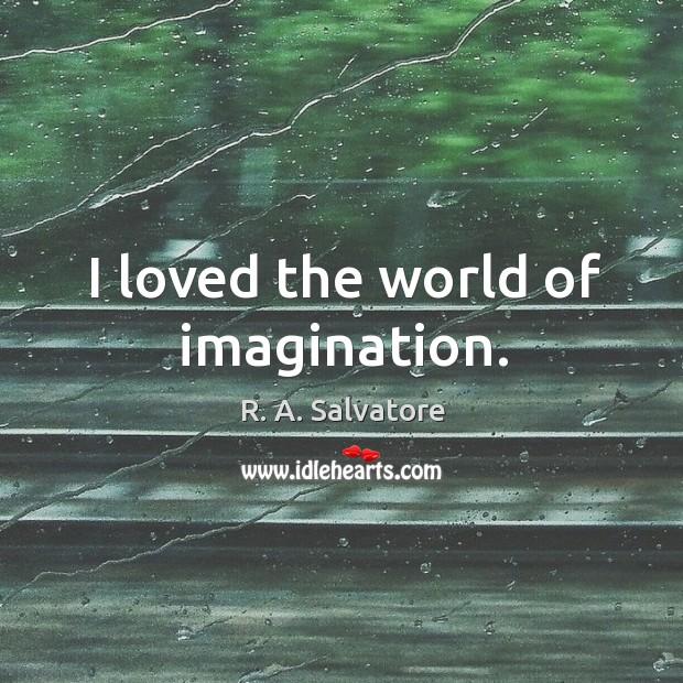 Image, I loved the world of imagination.
