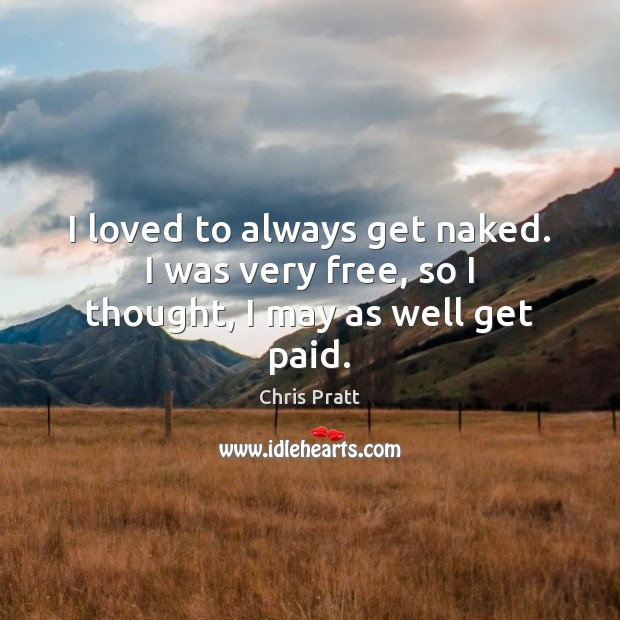 I loved to always get naked. I was very free, so I thought, I may as well get paid. Image