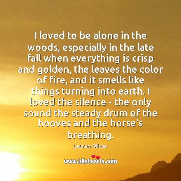 I loved to be alone in the woods, especially in the late Lauren Oliver Picture Quote