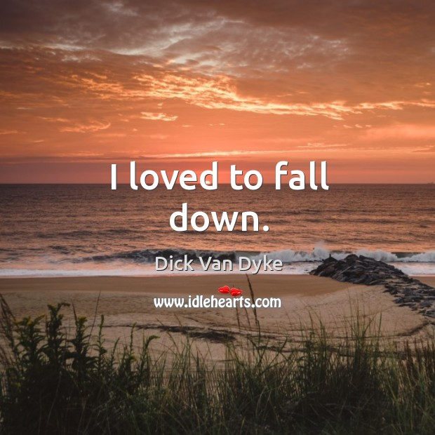 I loved to fall down. Image