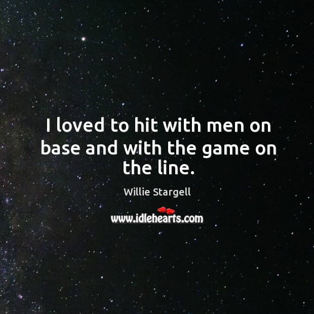 I loved to hit with men on base and with the game on the line. Image