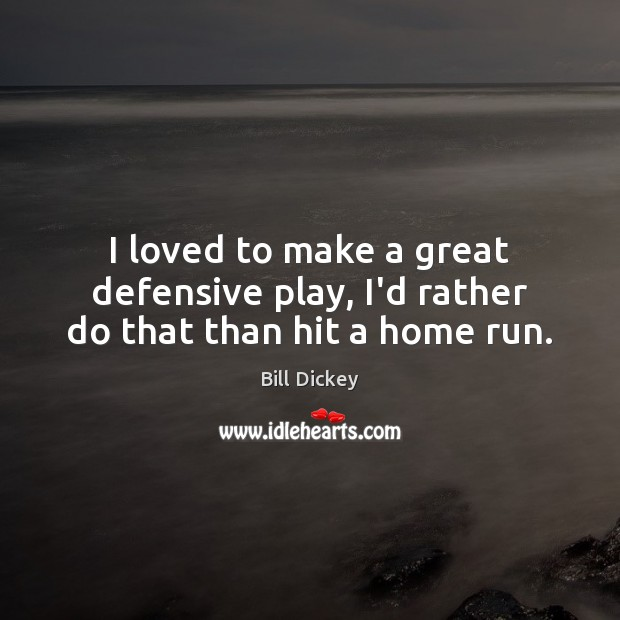 I loved to make a great defensive play, I'd rather do that than hit a home run. Image