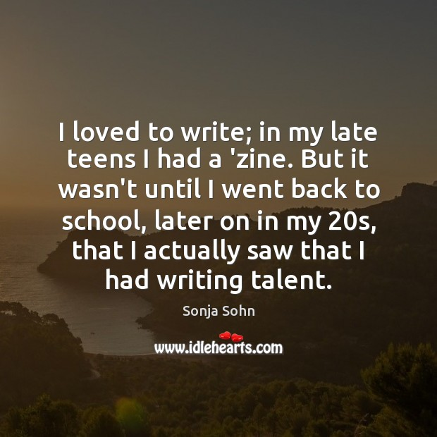 I loved to write; in my late teens I had a 'zine. School Quotes Image