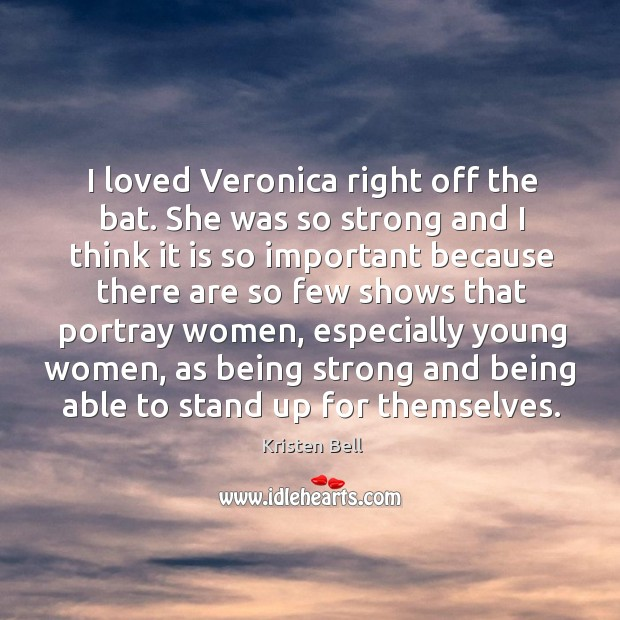 I loved veronica right off the bat. She was so strong and I think it is so important because Being Strong Quotes Image