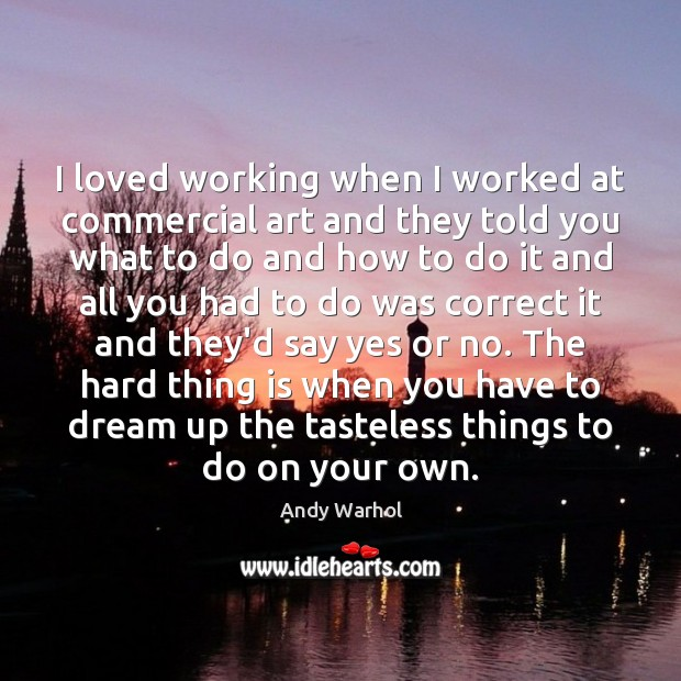 I loved working when I worked at commercial art and they told Dream Quotes Image