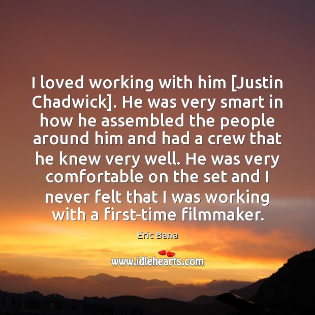 Image, I loved working with him [Justin Chadwick]. He was very smart in