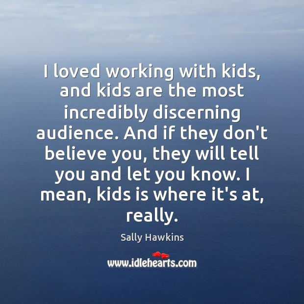 I loved working with kids, and kids are the most incredibly discerning Image