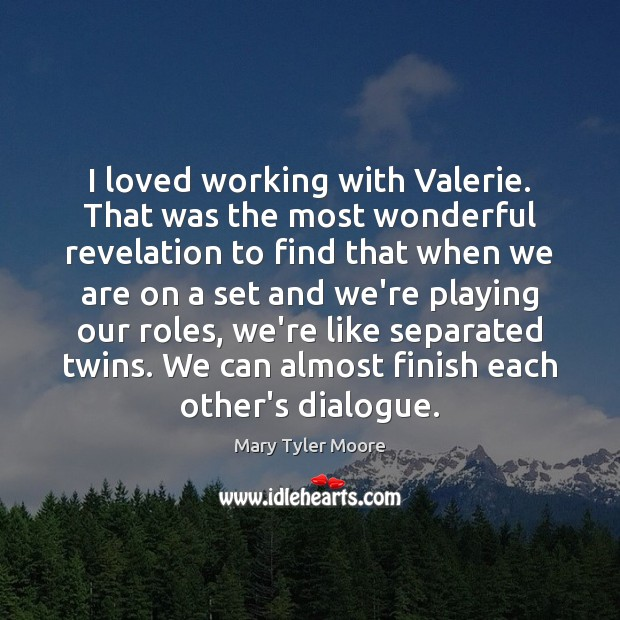 I loved working with Valerie. That was the most wonderful revelation to Mary Tyler Moore Picture Quote