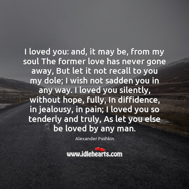 Image, I loved you: and, it may be, from my soul The former
