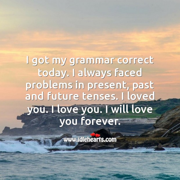 I loved you. I love you. I will love you forever. Love Forever Quotes Image