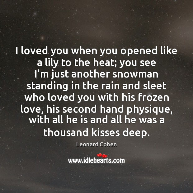 I loved you when you opened like a lily to the heat; Image