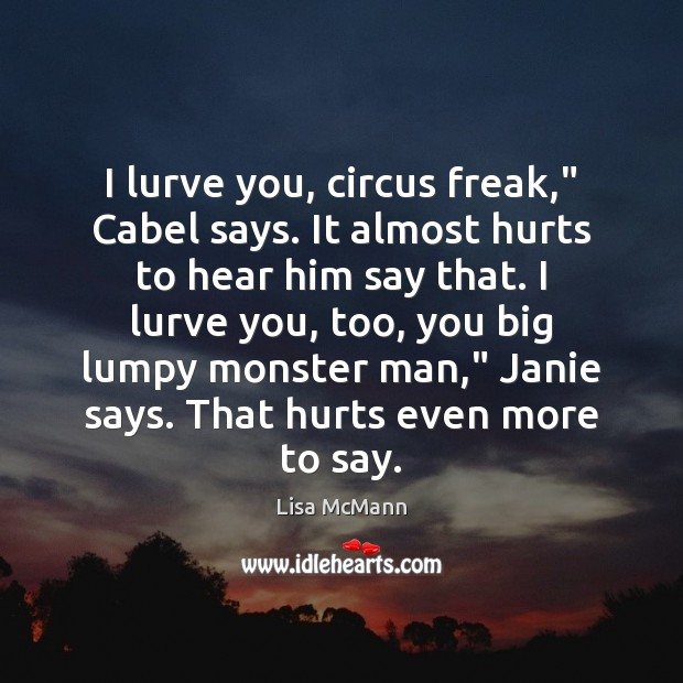 """I lurve you, circus freak,"""" Cabel says. It almost hurts to hear Lisa McMann Picture Quote"""