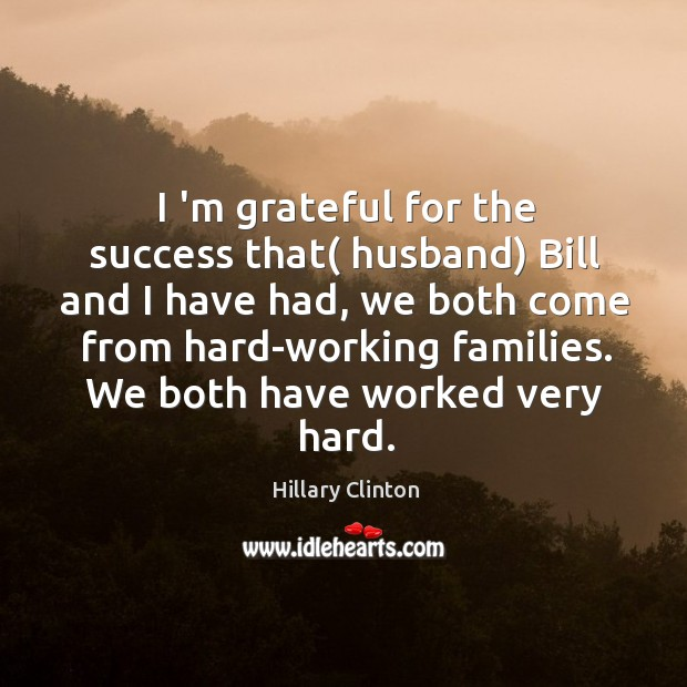 I 'm grateful for the success that( husband) Bill and I have Image
