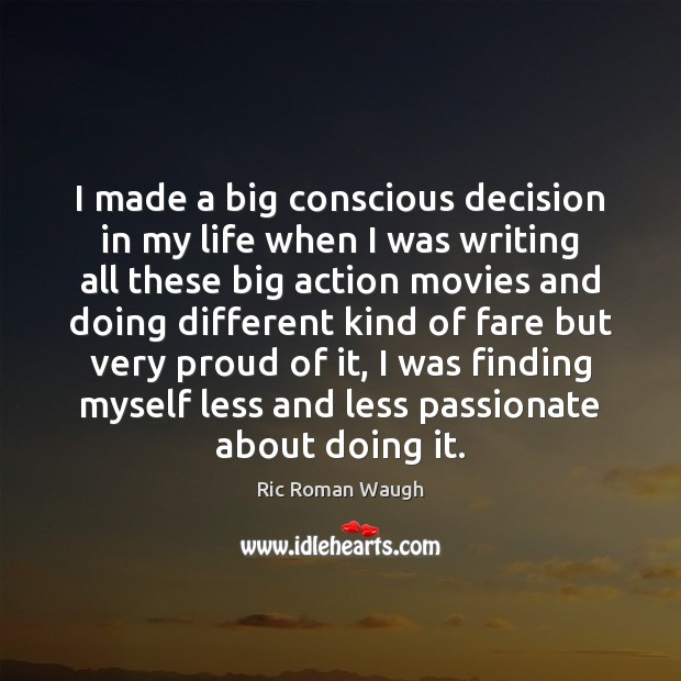 I made a big conscious decision in my life when I was Image