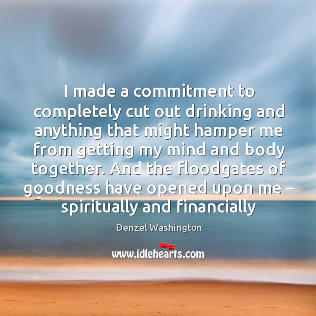 I made a commitment to completely cut out drinking and anything that might Image