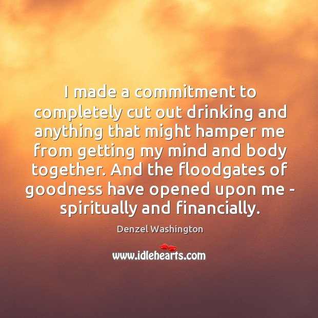 I made a commitment to completely cut out drinking and anything that Image