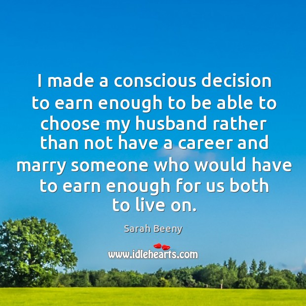 Image, I made a conscious decision to earn enough to be able to