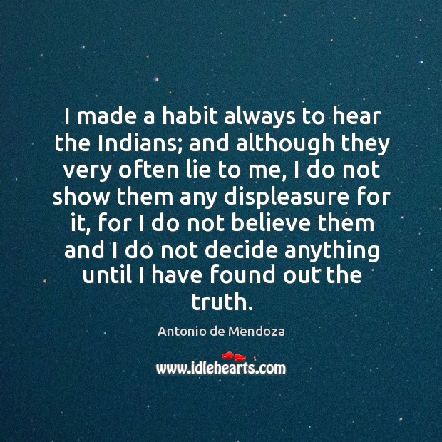 Image, I made a habit always to hear the indians; and although they very often lie to me