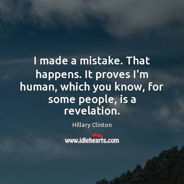 Image, I made a mistake. That happens. It proves I'm human, which you