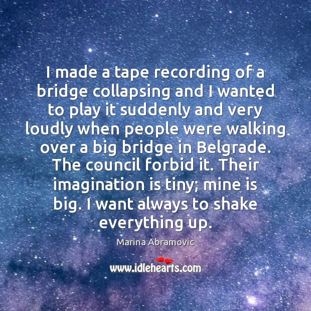 I made a tape recording of a bridge collapsing and I wanted Image