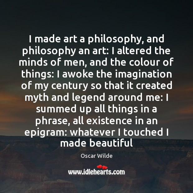 Image, I made art a philosophy, and philosophy an art: I altered the