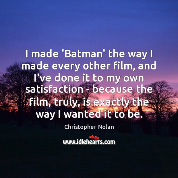 I made 'Batman' the way I made every other film, and I've Image